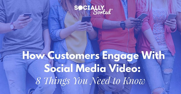 How Customers Engage With Social Media Video: 8 Things You Need To Know